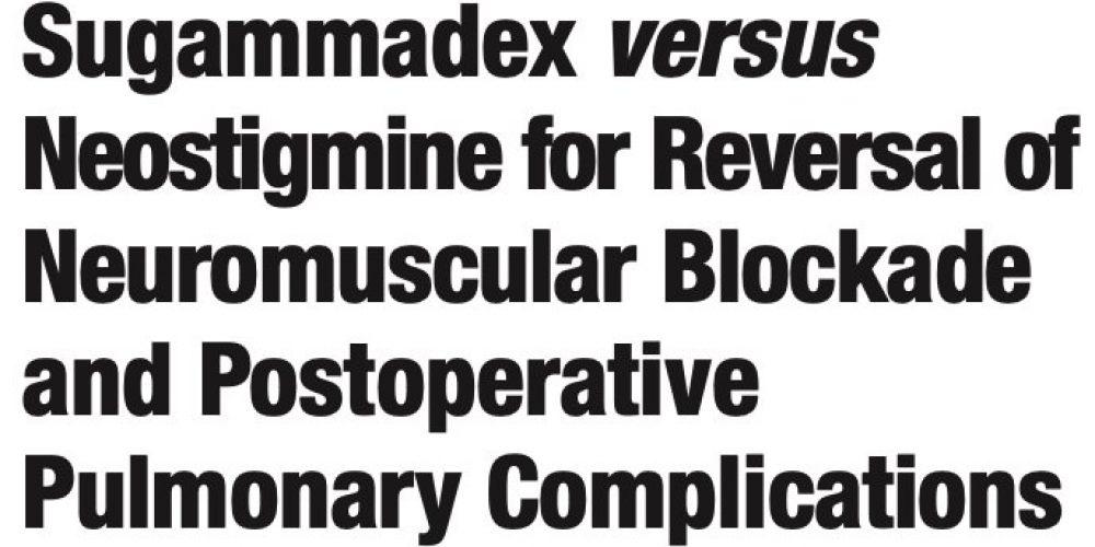 Reversal With Sugammadex Versus Neostigmine – Postoperative Pulmonary Complications (STRONGER)